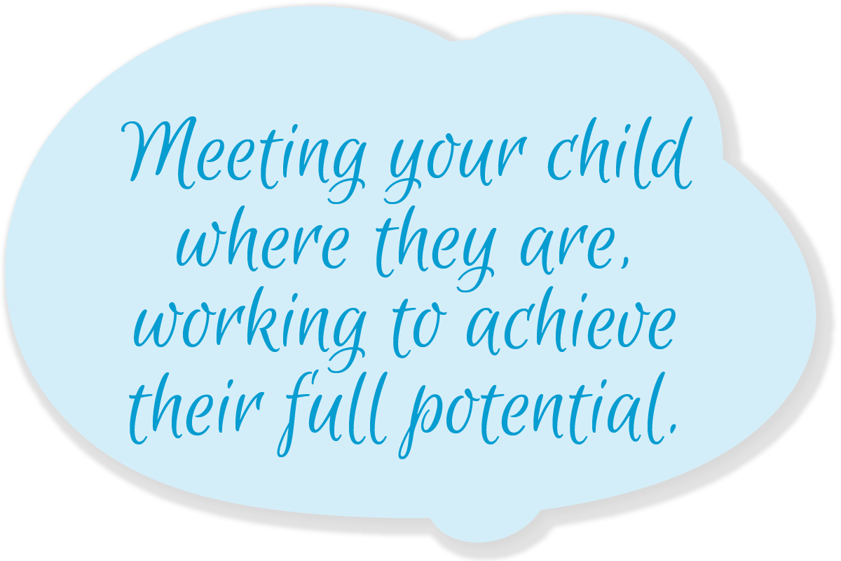 Meeting your child where they are, working to achieve their full potential.